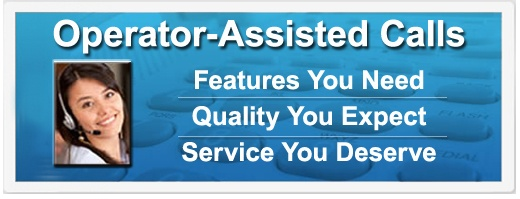 Operator-Assisted Calls | Features You Need | Quality You Expect | Service You Deserve